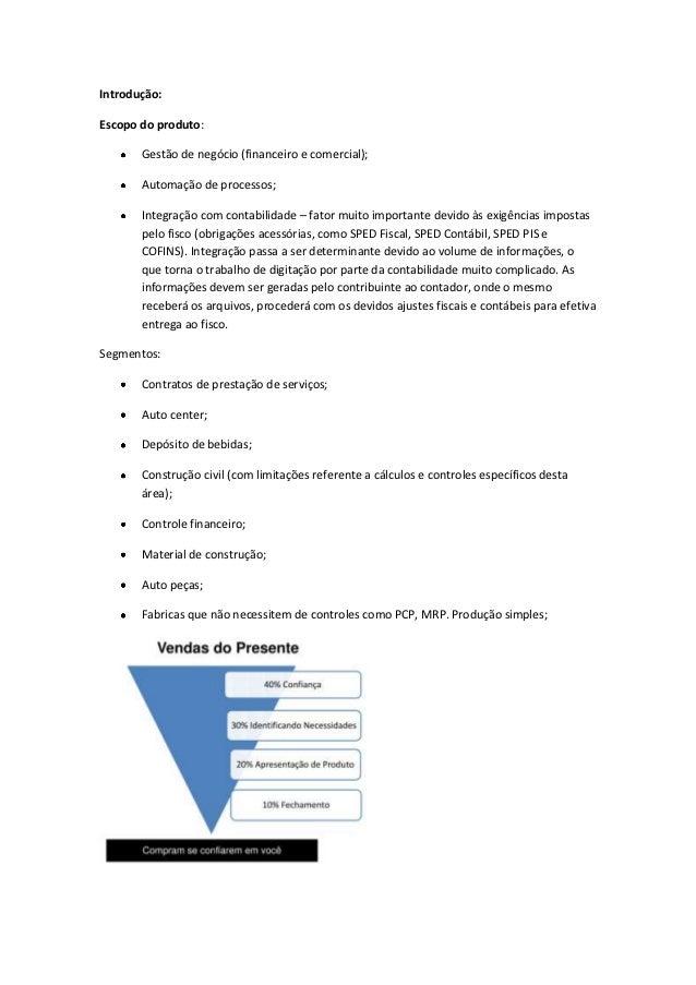 Introdução:Escopo do produto:       Gestão de negócio (financeiro e comercial);       Automação de processos;       Integr...