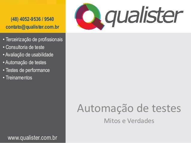 www.qualister.com.br (48) 4052-9536 / 9540 contato@qualister.com.br Automação de testes Mitos e Verdades • Terceirização d...