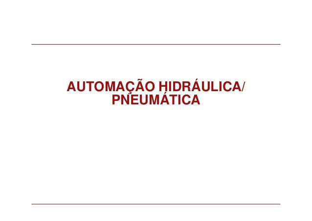 AUTOMAÇÃO HIDRÁULICA/ PNEUMÁTICA