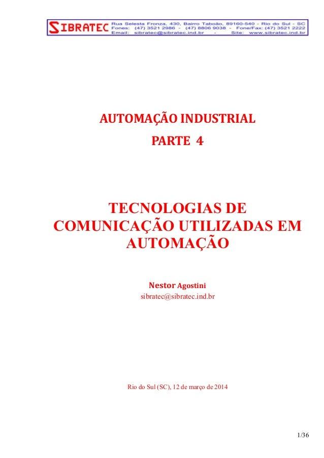 AUTOMAÇÃO INDUSTRIAL  PARTE 4  TECNOLOGIAS DE  COMUNICAÇÃO UTILIZADAS EM  AUTOMAÇÃO  Nestor Agostini  sibratec@sibratec.in...
