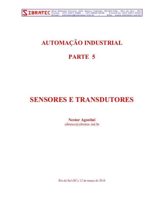 AUTOMAÇÃO INDUSTRIAL  PARTE 5  SENSORES E TRANSDUTORES  Nestor Agostini  sibratec@sibratec.ind.br  Rio do Sul (SC), 12 de ...