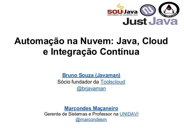 Automação na Nuvem: Java, Cloude Integração ContínuaBruno Souza (Javaman)Sócio fundador da Toolscloud@brjavamanMarcondes M...