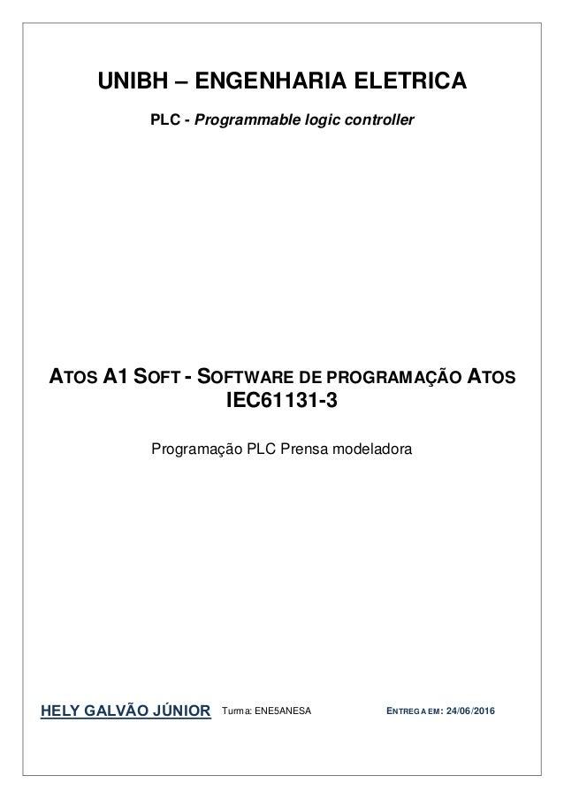 UNIBH – ENGENHARIA ELETRICA PLC - Programmable logic controller ATOS A1 SOFT - SOFTWARE DE PROGRAMAÇÃO ATOS IEC61131-3 Pro...