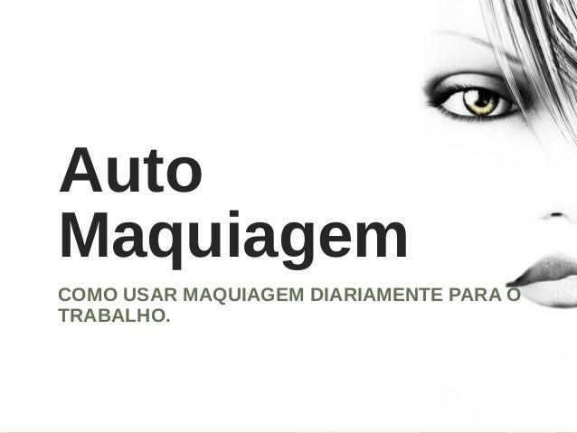 Auto Maquiagem COMO USAR MAQUIAGEM DIARIAMENTE PARA O TRABALHO.
