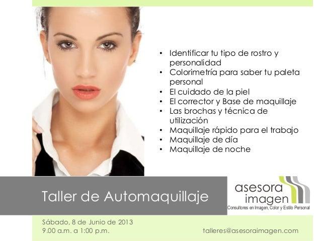 Taller de AutomaquillajeSábado, 8 de Junio de 20139.00 a.m. a 1:00 p.m. talleres@asesoraimagen.comConsultores en Imagen, C...