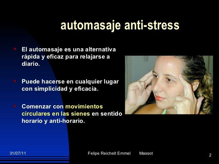 automasaje anti-stress <ul><li>El automasaje es una alternativa rápida y eficaz para relajarse a diario.  </li></ul><ul><l...