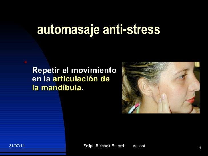 automasaje anti-stress <ul><li>Repetir el movimiento en la  articulación de la mandíbula . </li></ul>