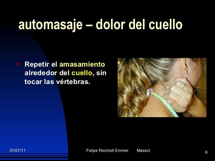 automasaje – dolor del cuello <ul><li>Repetir el  amasamiento  alrededor del  cuello , sin tocar las vértebras . </li></ul>