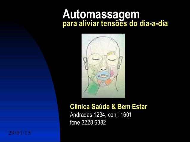 29/01/15 Felipe Reichelt Emmel Massoterapeuta c1 Automassagem para aliviar tensões do dia-a-dia Clinica Saúde & Bem Estar ...
