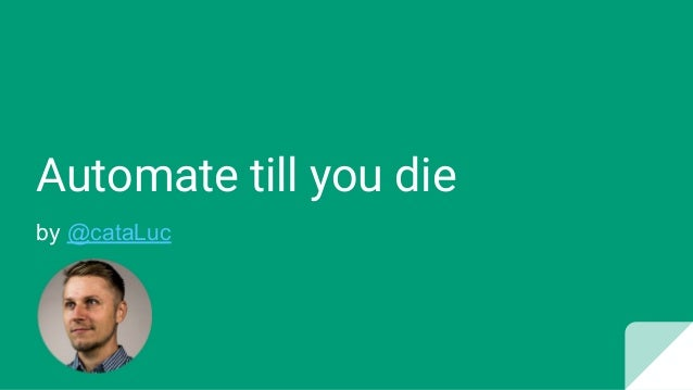 Automate till you die by @cataLuc