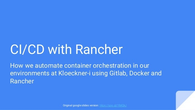 CI/CD with Rancher How we automate container orchestration in our environments at Kloeckner-i using Gitlab, Docker and Ran...