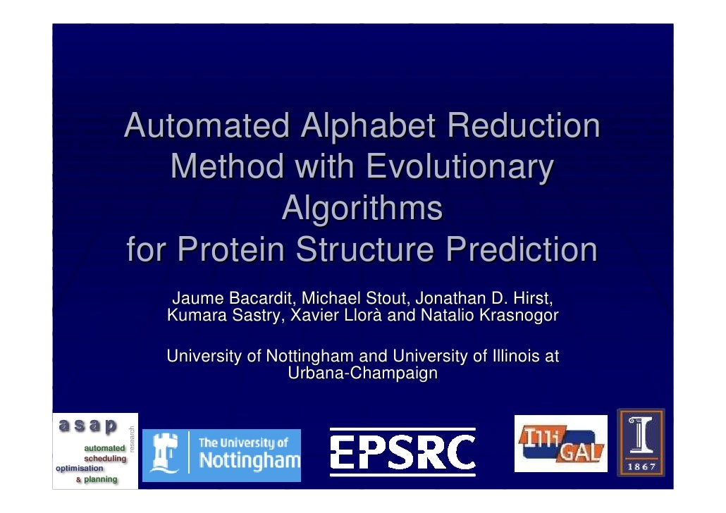 Automated Alphabet Reduction    Method with Evolutionary            Algorithms for Protein Structure Prediction   Jaume Ba...