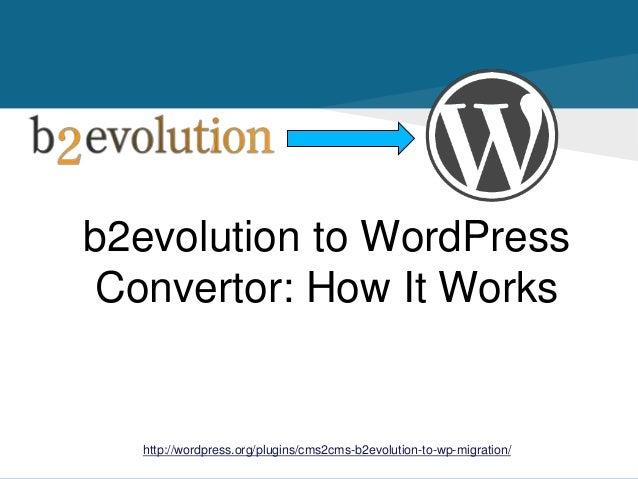 b2evolution to WordPress Convertor: How It Works http://wordpress.org/plugins/cms2cms-b2evolution-to-wp-migration/