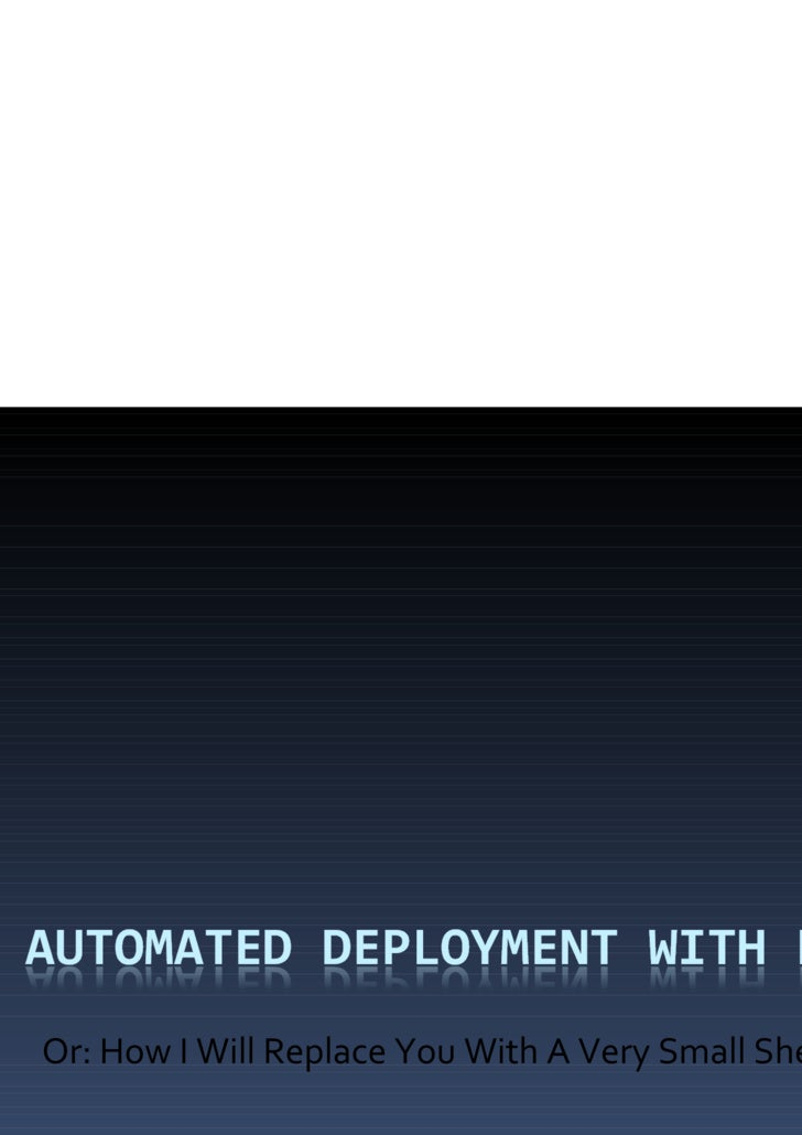 Automated Deployment With Phing<br />Or: How I Will Replace You With A Very Small Shell Script<br />ZendCon '09<br />...