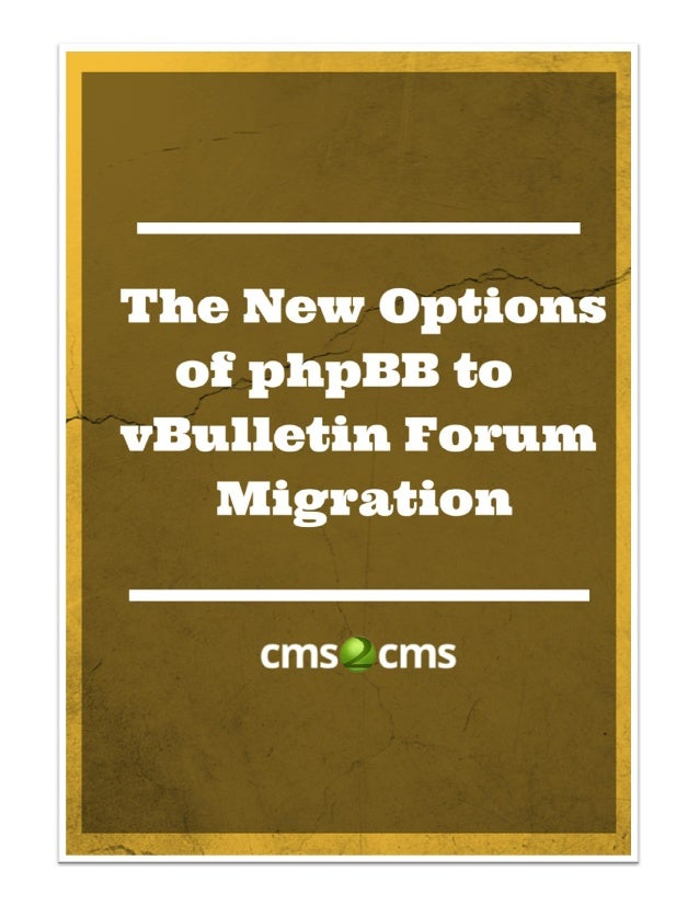 The New Options of phpBB to vBulletin Forum Migration with CMS2CMS Summary: CMS2CMS - an automated CMS and forum migration...