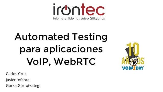 Automated Testing para aplicaciones VoIP, WebRTC Carlos Cruz Javier Infante Gorka Gorrotxategi