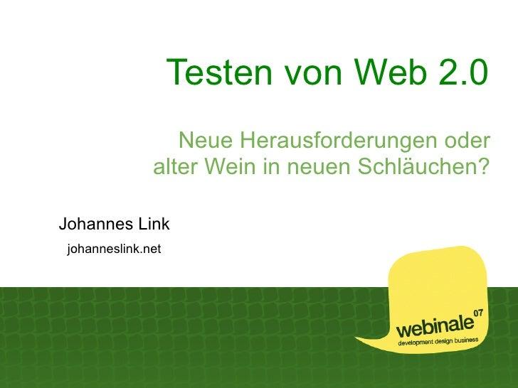 Testen von Web 2.0                   Neue Herausforderungen oder                alter Wein in neuen Schläuchen?  Johannes ...