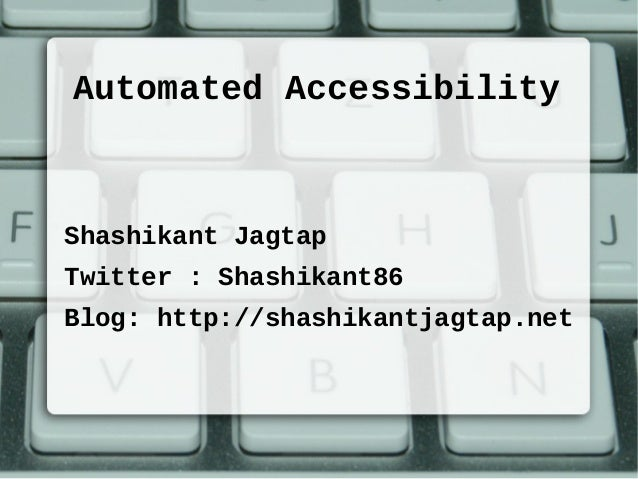 Automated Accessibility Shashikant Jagtap Twitter : Shashikant86 Blog: http://shashikantjagtap.net