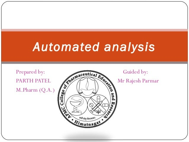Automated analysis    Prepared by:       Guided by:    PARTH PATEL       Mr Rajesh Parmar    M.Pharm (Q.A.)1