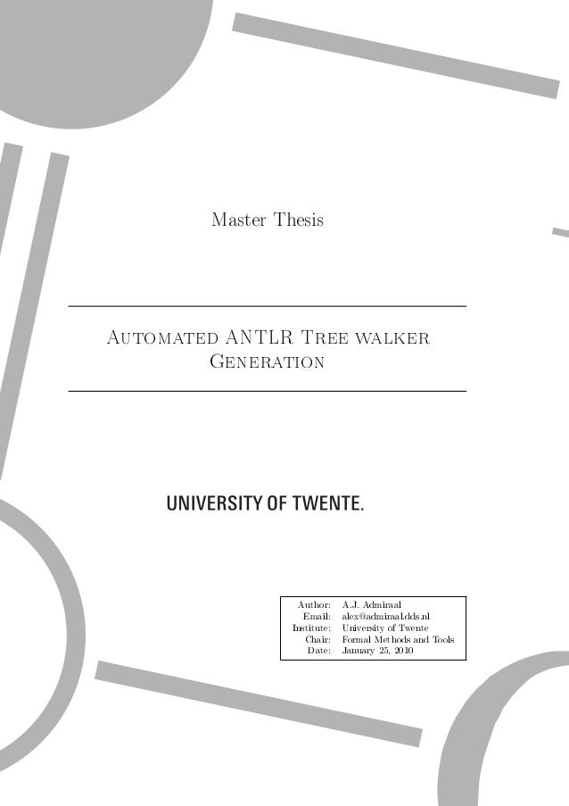 Master Thesis Automated ANTLR Tree walker Generation  Author:  A.J. Admiraal  Email:  alex@admiraal.dds.nl  Institute:  Un...