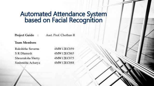 Project Guide : Asst. Prof. Chethan R Team Members Automated Attendance System based on Facial Recognition Rakshitha Suvar...