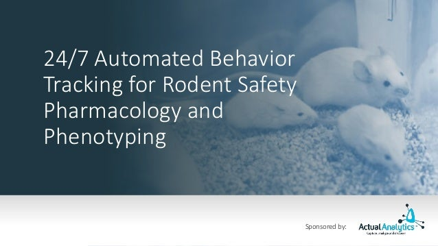 24/7 Automated Behavior Tracking for Rodent Safety Pharmacology and Phenotyping Sponsored by: