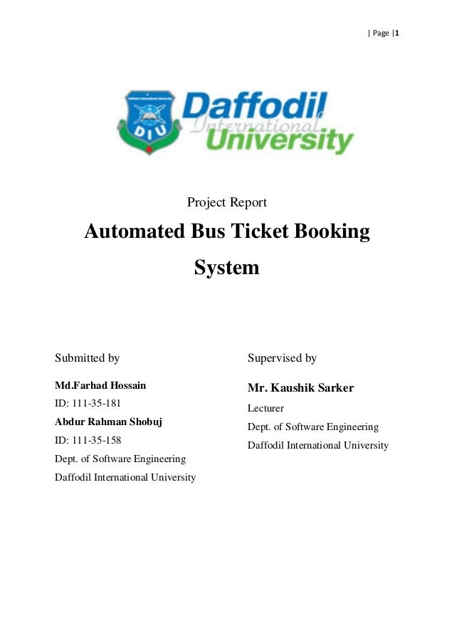 | Page |1 Project Report Automated Bus Ticket Booking System Submitted by Md.Farhad Hossain ID: 111-35-181 Abdur Rahman Sh...
