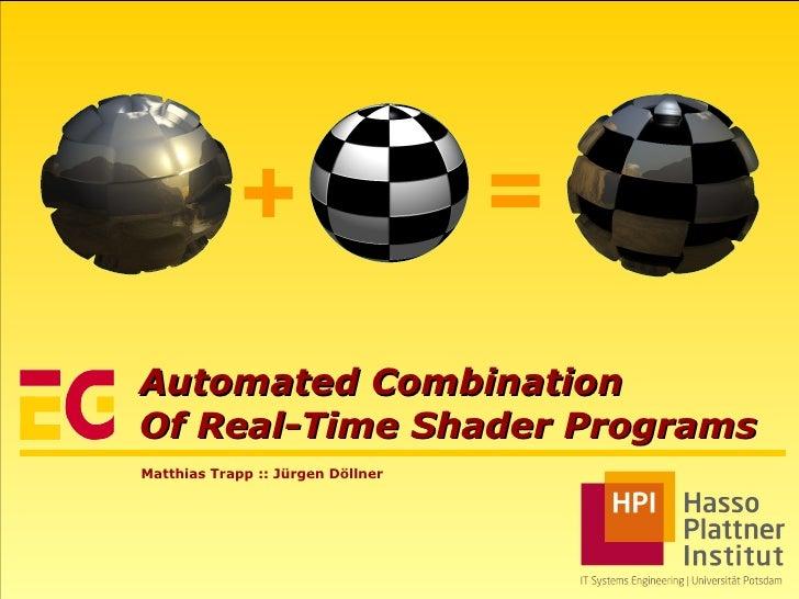 Automated Combination Of Real-Time Shader Programs Matthias Trapp :: Jürgen Döllner + =