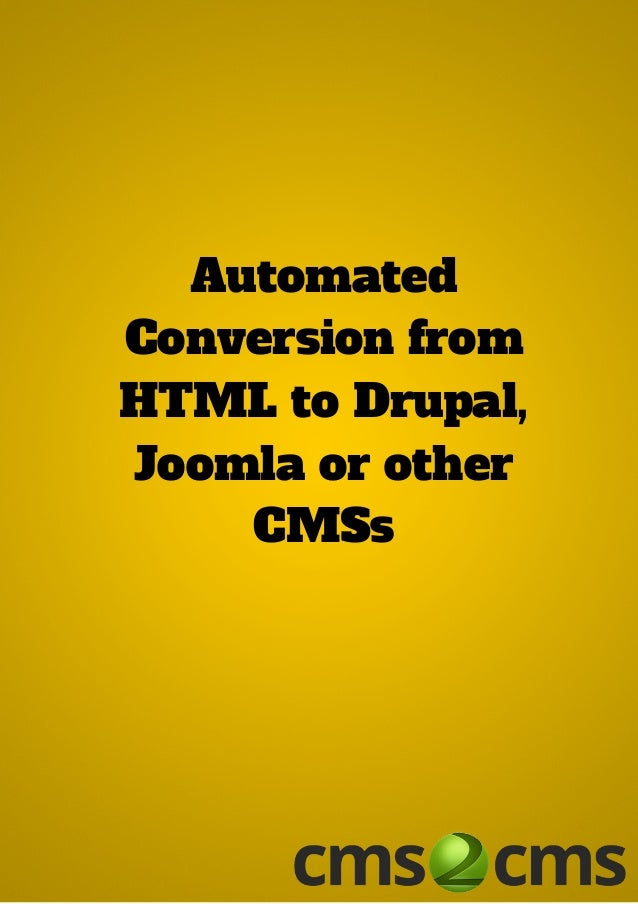 Automated Conversion from HTML to Drupal, Joomla or other CMSs