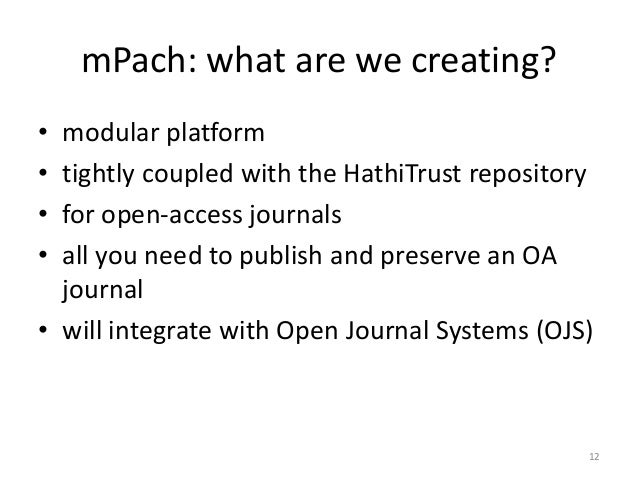 mPach: what are we creating? • modular platform • tightly coupled with the HathiTrust repository • for open-access journal...