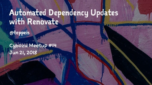 Slide Top: Automated Dependency Updates with Renovate