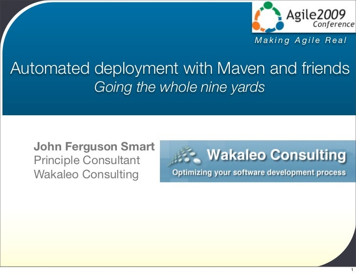 Making Agile Real   Automated deployment with Maven and friends             Going the whole nine yards      John Ferguson ...