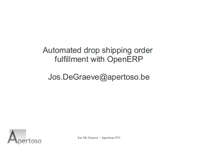 Jos De Graeve – Apertoso NV Automated drop shipping order fulfillment with OpenERP Jos.DeGraeve@apertoso.be