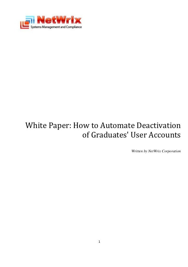 White Paper: How to Automate Deactivation               of Graduates User Accounts                            Written by N...
