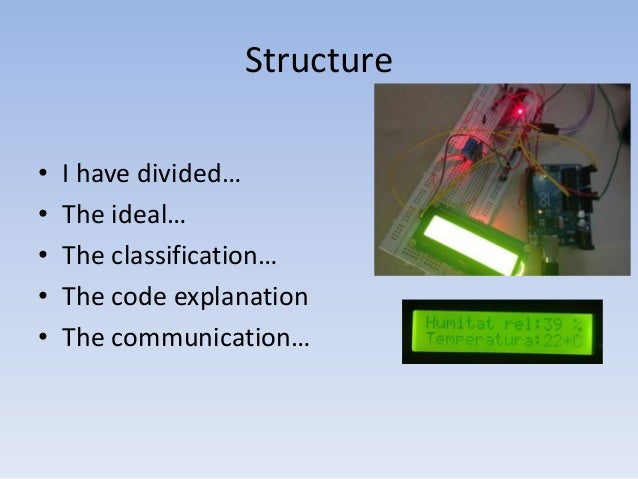 Structure • • • • •  I have divided… The ideal… The classification… The code explanation The communication…