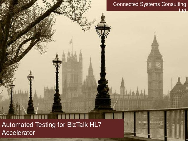 Automated Testing for BizTalk HL7 Accelerator Connected Systems Consulting Ltd