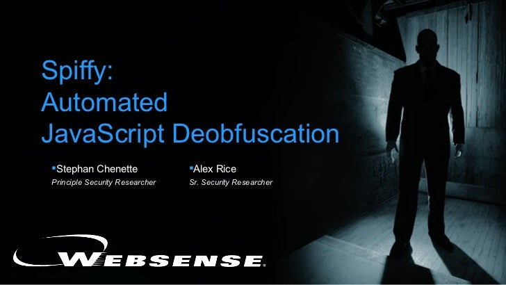 Spiffy:AutomatedJavaScript DeobfuscationStephan Chenette               Alex RicePrinciple Security Researcher   Sr. Secu...
