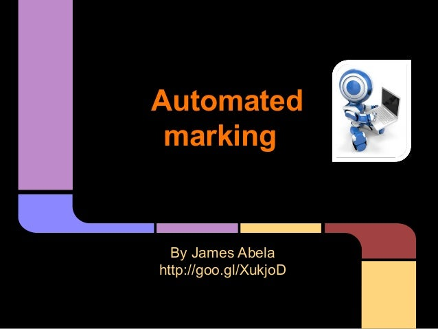 Automated marking  By James Abela http://goo.gl/XukjoD
