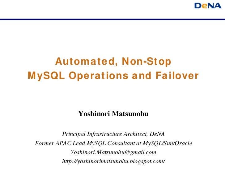 Automated, Non-StopMySQL Operations and Failover               Yoshinori Matsunobu          Principal Infrastructure Archi...