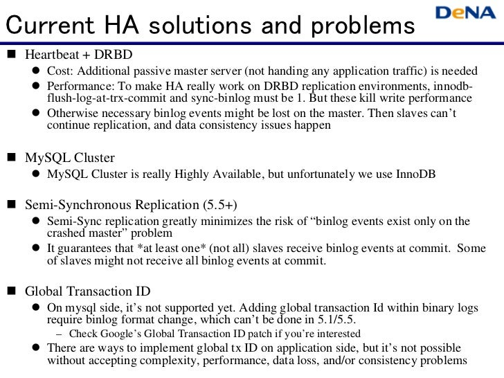 Current HA solutions and problems Heartbeat + DRBD     Cost: Additional passive master server (not handing any applicati...