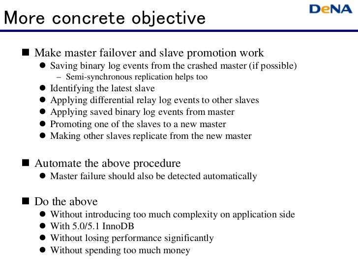 More concrete objective  Make master failover and slave promotion work     Saving binary log events from the crashed mas...