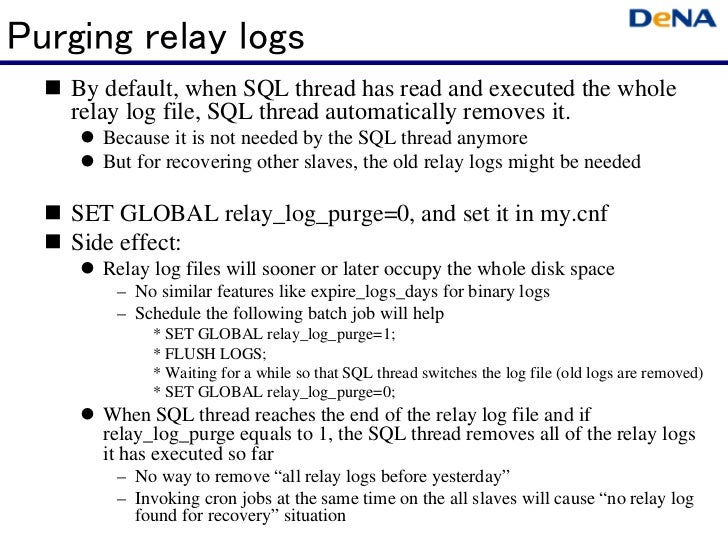 Purging relay logs   By default, when SQL thread has read and executed the whole    relay log file, SQL thread automatica...