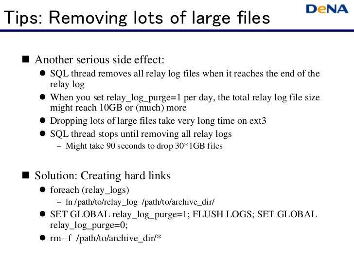 Tips: Removing lots of large files   Another serious side effect:      SQL thread removes all relay log files when it re...