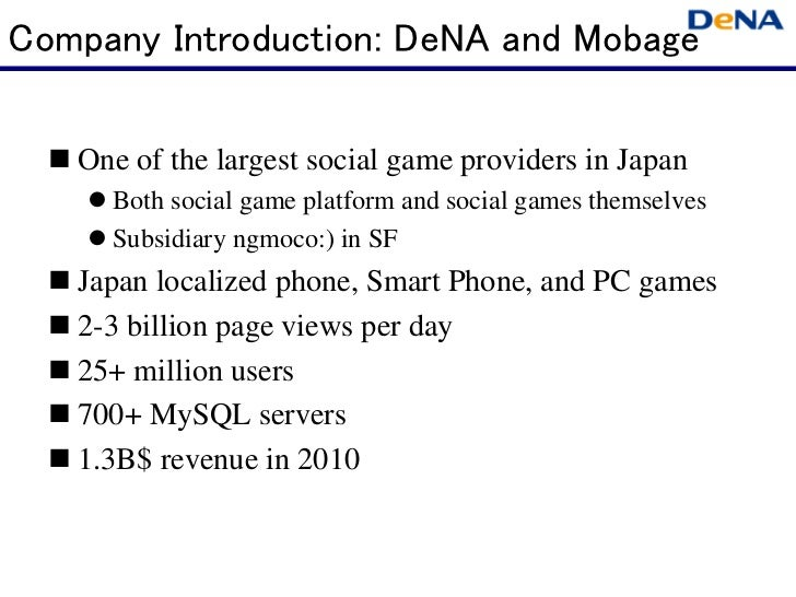 Company Introduction: DeNA and Mobage   One of the largest social game providers in Japan      Both social game platform...