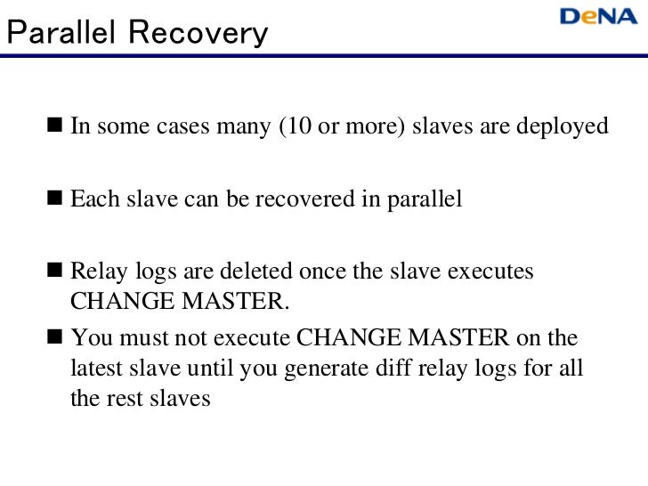 Parallel Recovery   In some cases many (10 or more) slaves are deployed   Each slave can be recovered in parallel   Rel...