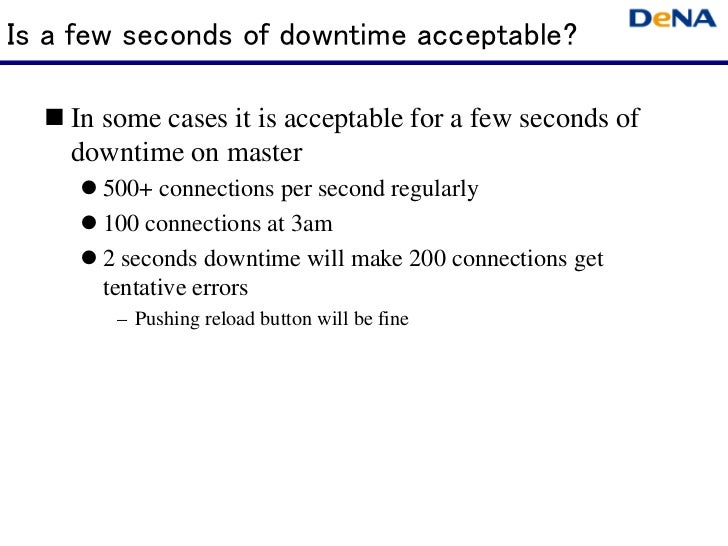 Is a few seconds of downtime acceptable?   In some cases it is acceptable for a few seconds of    downtime on master     ...