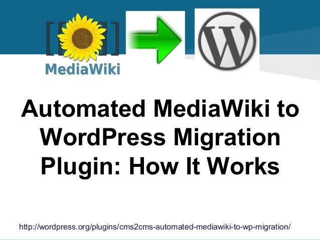 Automated MediaWiki to WordPress Migration Plugin: How It Works http://wordpress.org/plugins/cms2cms-automated-mediawiki-t...
