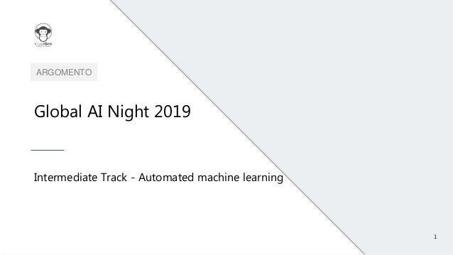 1 ARGOMENTO Global AI Night 2019 Intermediate Track - Automated machine learning
