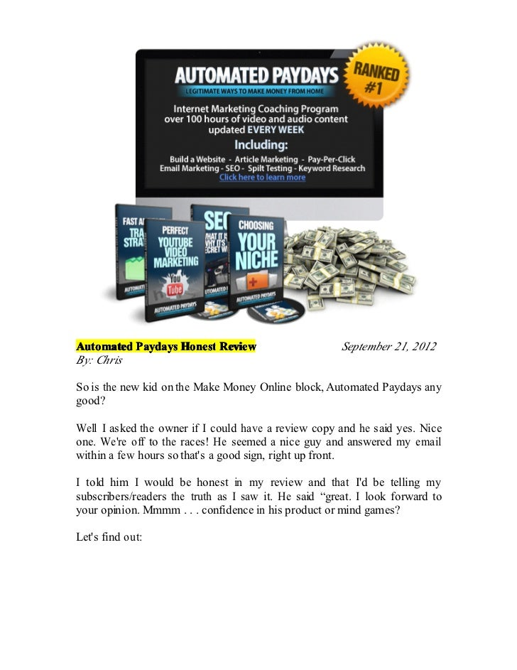 Automated Paydays Honest Review                        September 21, 2012By: ChrisSo is the new kid on the Make Money Onli...