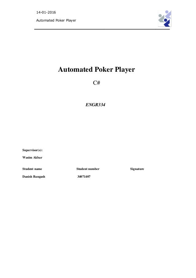 14-01-2016 Automated Poker Player Automated Poker Player C# ENGR334 Wasim Akbar Student name Student number Signature Dani...